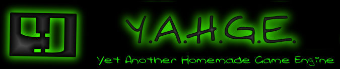 Y.A.H.G.E. - Yet Another Homemade Game Engine. (Just like mama used to make!!!)